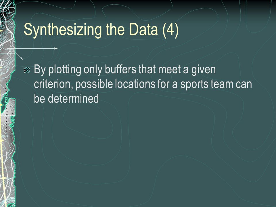 Synthesizing the Data (4) By plotting only buffers that meet a given criterion, possible locations for a sports team can be determined