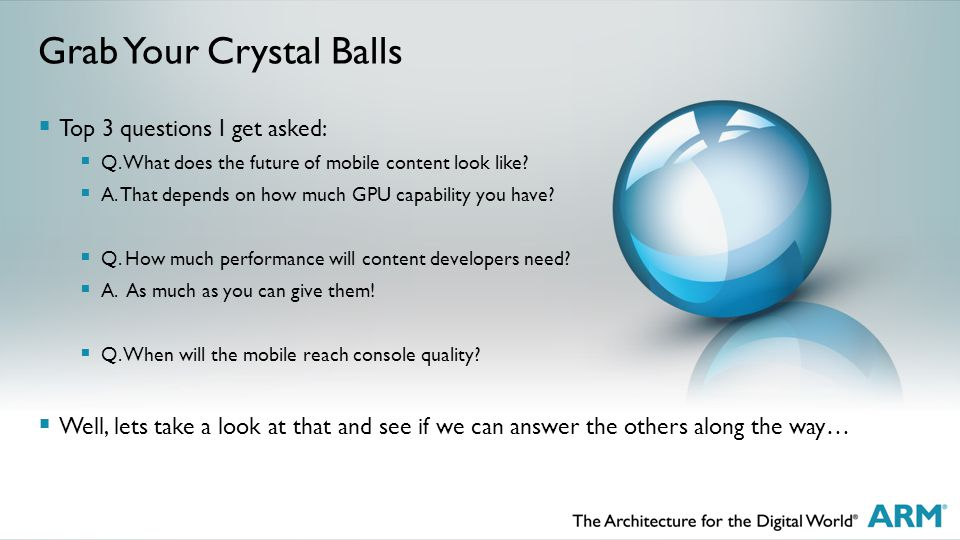 Grab Your Crystal Balls  Top 3 questions I get asked:  Q.