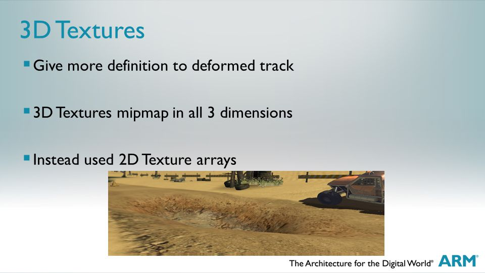 3D Textures  Give more definition to deformed track  3D Textures mipmap in all 3 dimensions  Instead used 2D Texture arrays