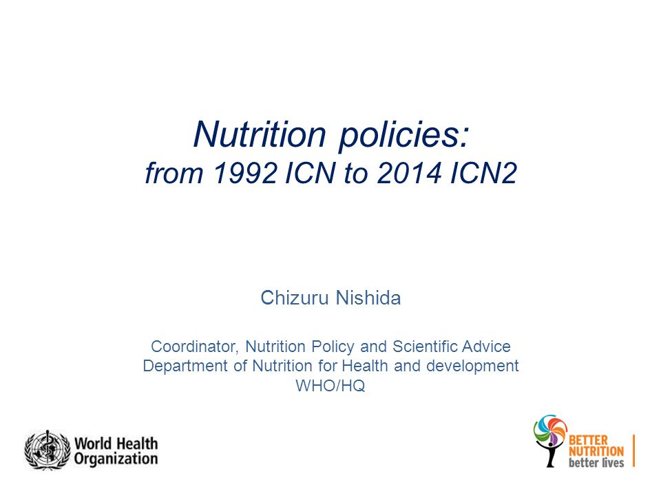 Nutrition policies: from 1992 ICN to 2014 ICN2 Chizuru Nishida Coordinator, Nutrition Policy and Scientific Advice Department of Nutrition for Health and development WHO/HQ