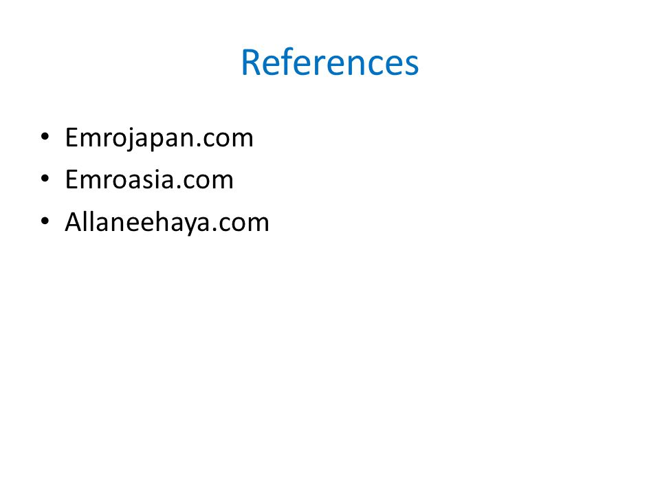 References Emrojapan.com Emroasia.com Allaneehaya.com