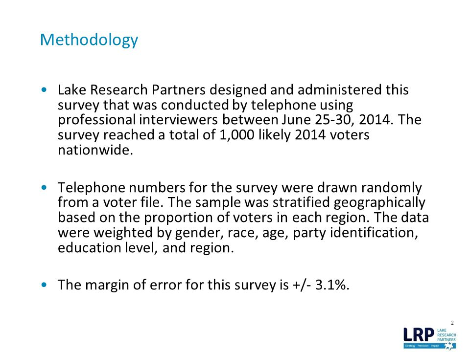 2 Methodology Lake Research Partners designed and administered this survey that was conducted by telephone using professional interviewers between June 25-30, 2014.