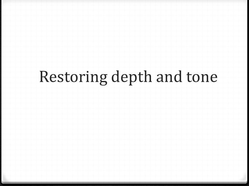 Restoring depth and tone