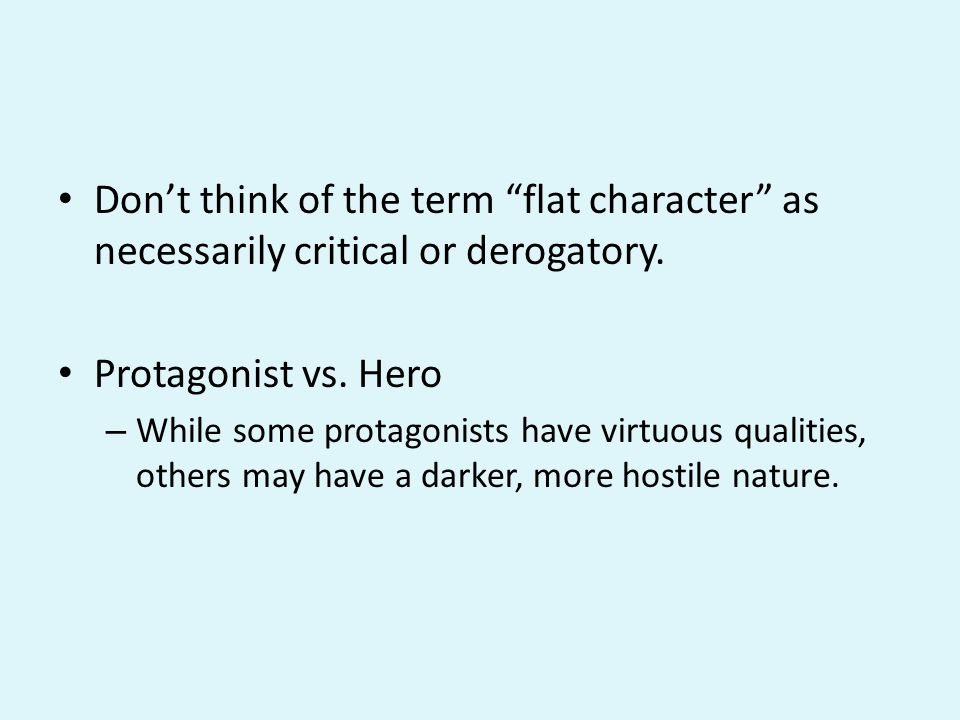 Don't think of the term flat character as necessarily critical or derogatory.