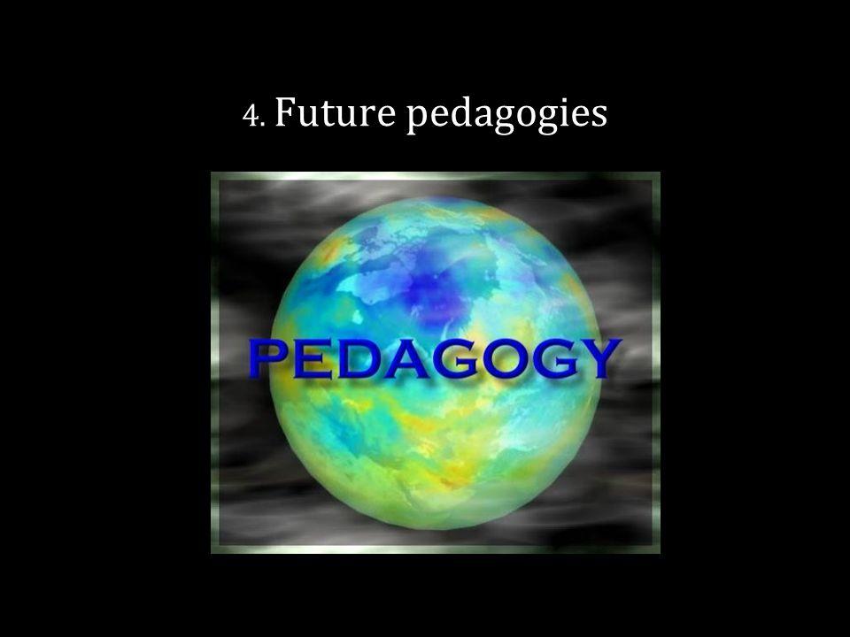 4. Future pedagogies