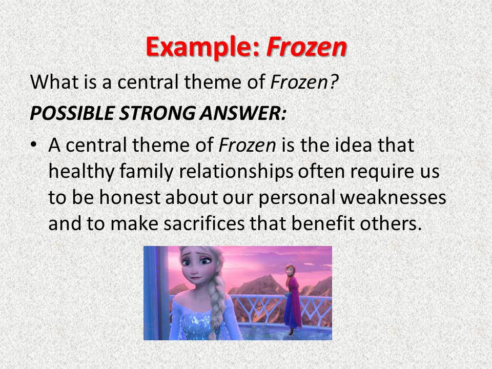 Example: Frozen What is a central theme of Frozen.