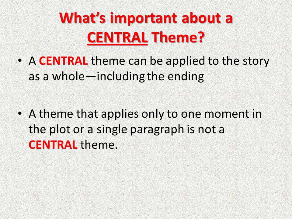 What's important about a CENTRAL Theme.
