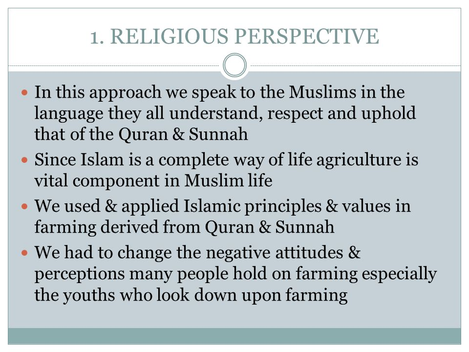 1. RELIGIOUS PERSPECTIVE In this approach we speak to the Muslims in the language they all understand, respect and uphold that of the Quran & Sunnah S