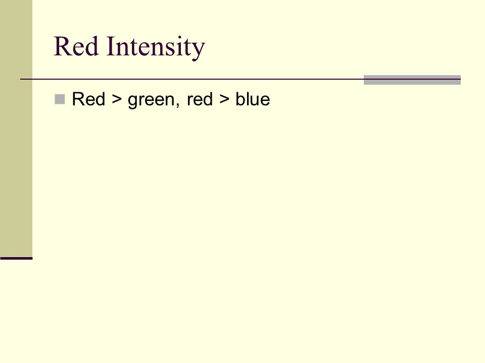 Red Intensity Red > green, red > blue