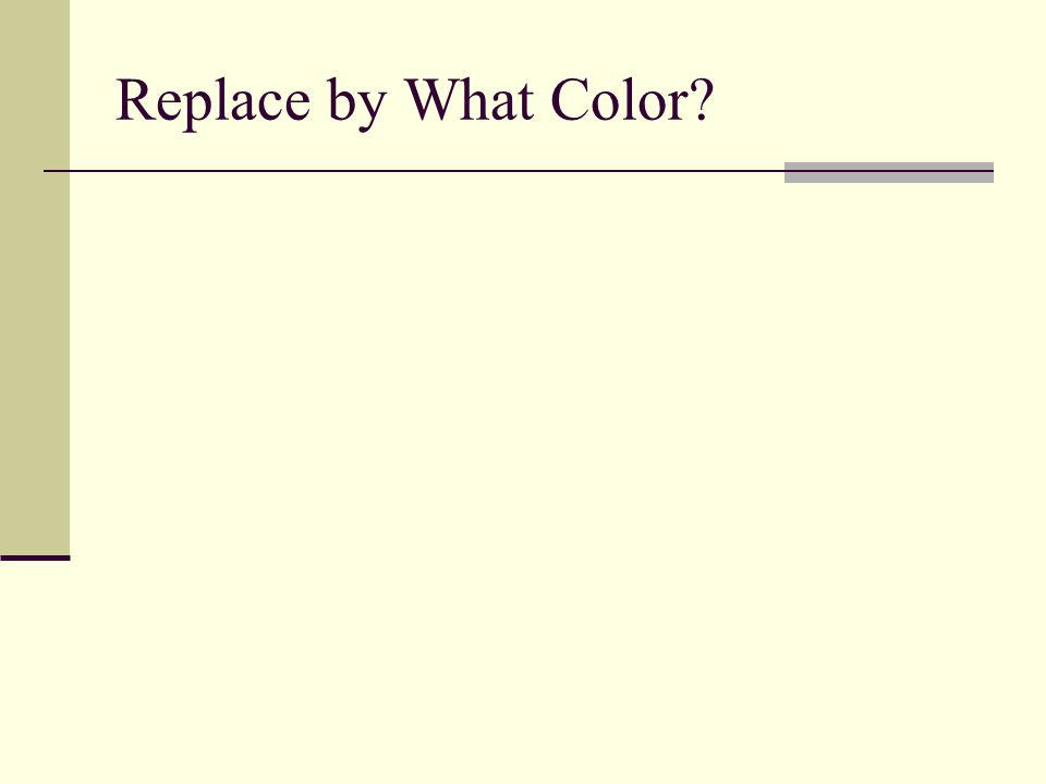 Replace by What Color