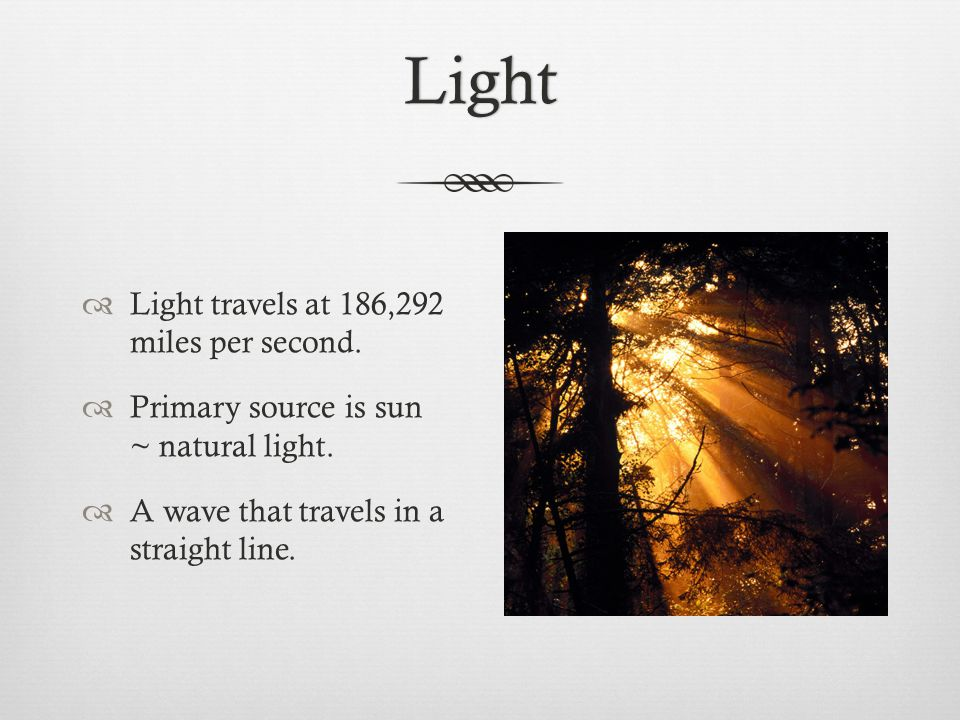 Light  Light travels at 186,292 miles per second.