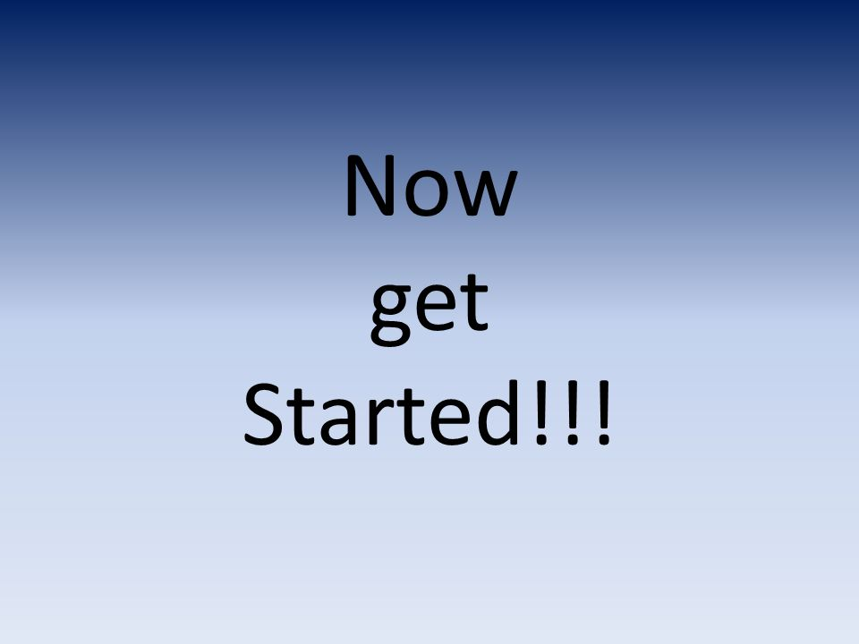 Now get Started!!!