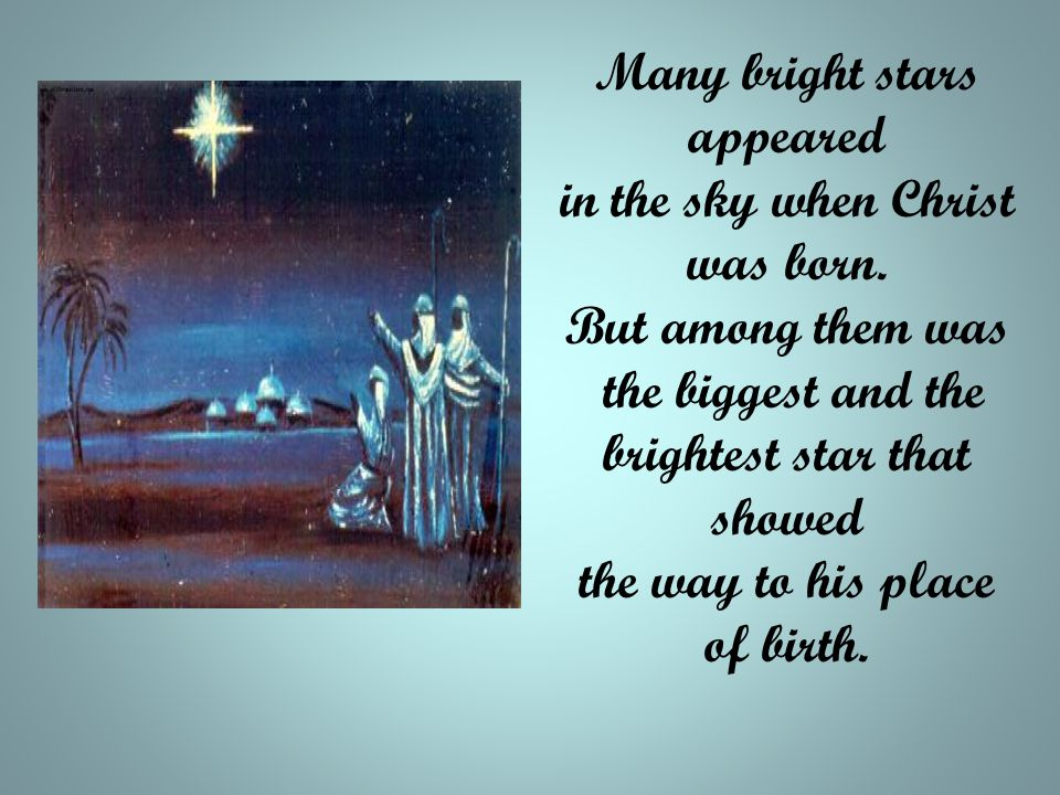 Many bright stars appeared in the sky when Christ was born.