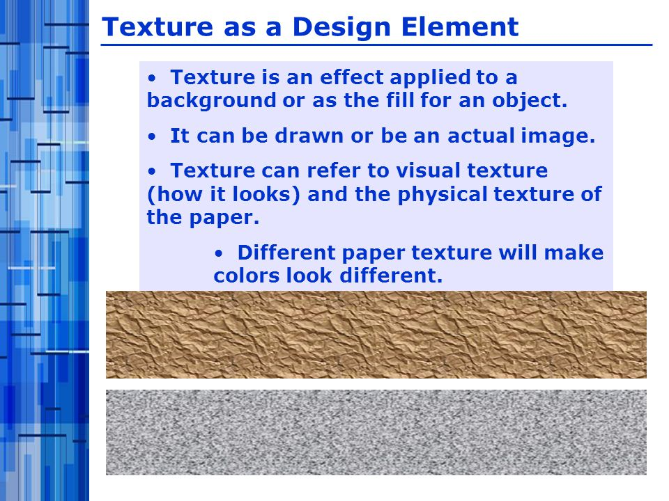 Texture is an effect applied to a background or as the fill for an object.