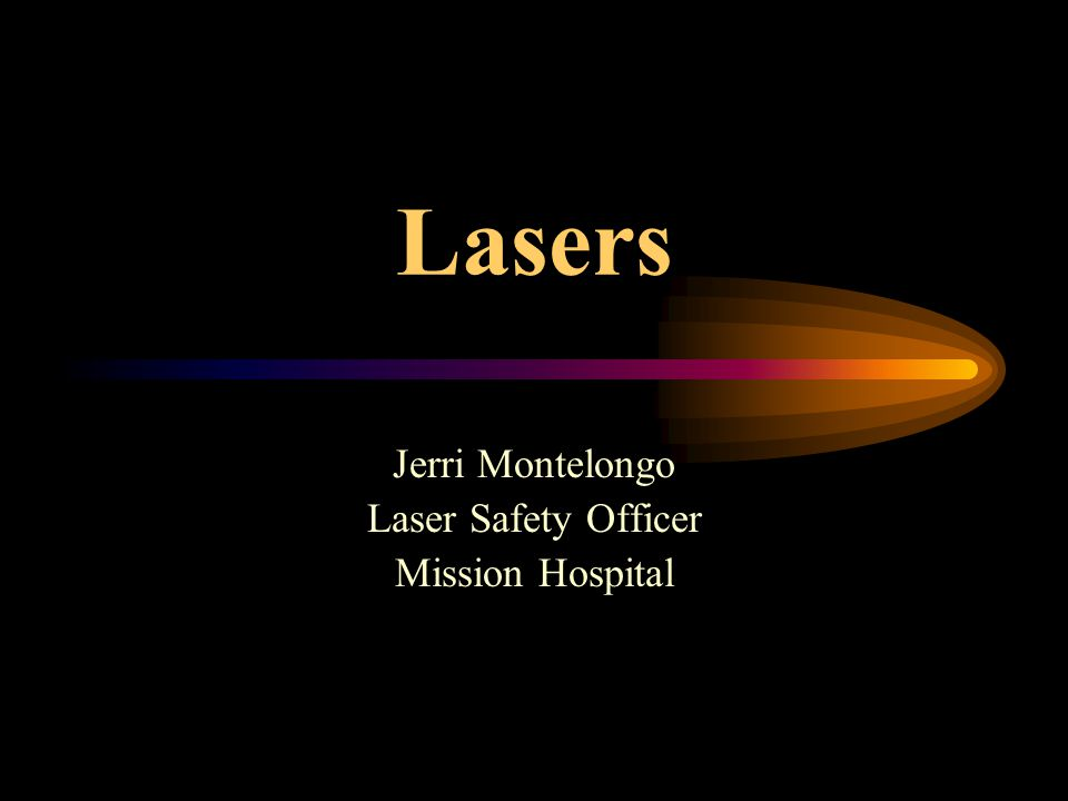 Lasers Jerri Montelongo Laser Safety Officer Mission Hospital