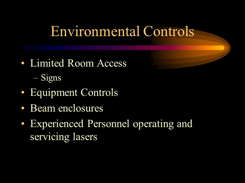 Environmental Controls Limited Room Access –Signs Equipment Controls Beam enclosures Experienced Personnel operating and servicing lasers