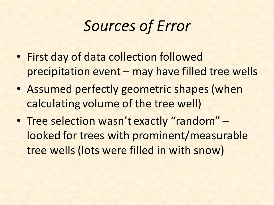 Sources of Error First day of data collection followed precipitation event – may have filled tree wells Assumed perfectly geometric shapes (when calcu