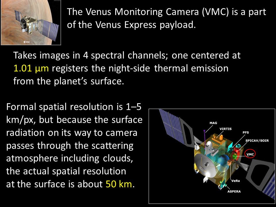 The Venus Monitoring Camera (VMC) is a part of the Venus Express payload.
