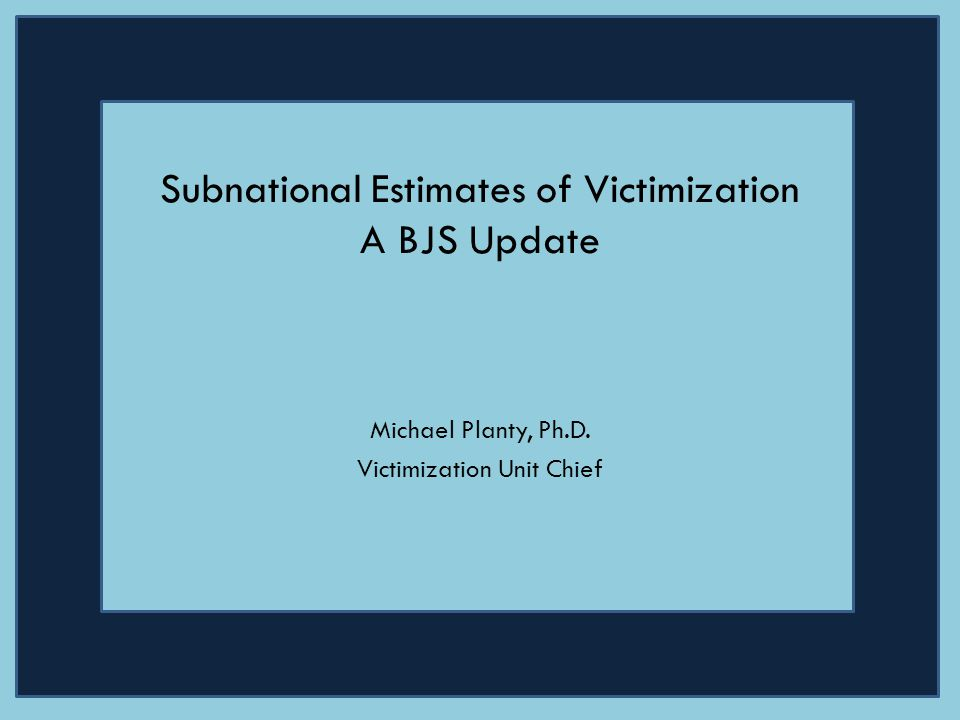 Overview National Crime Victimization Survey (NCVS):Basics Subnational Program: Approaches – Direct – Model-Based – Local victimization surveys Next Steps