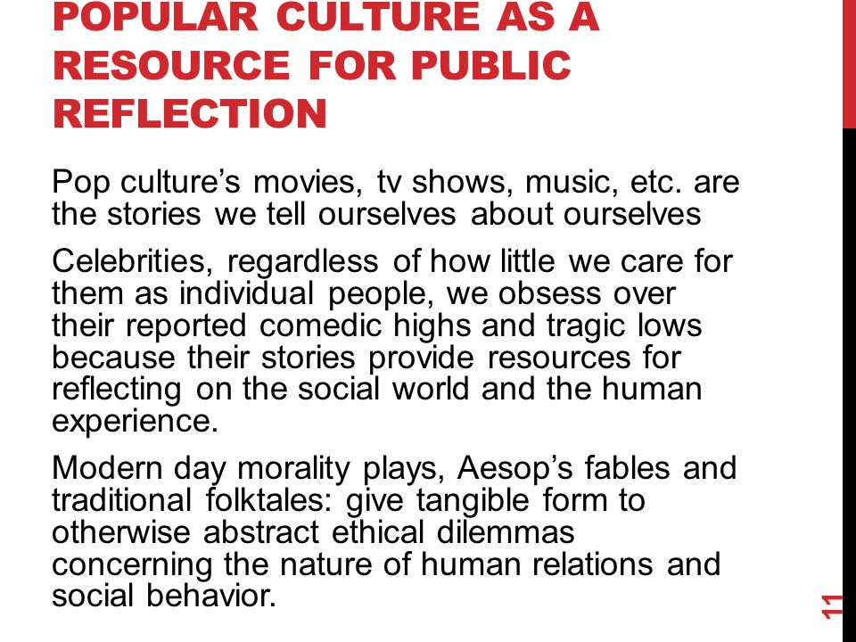 POPULAR CULTURE AS A RESOURCE FOR PUBLIC REFLECTION Pop culture's movies, tv shows, music, etc.