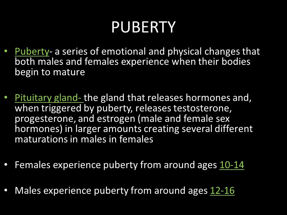 PUBERTY Puberty- a series of emotional and physical changes that both males and females experience when their bodies begin to mature Pituitary gland-