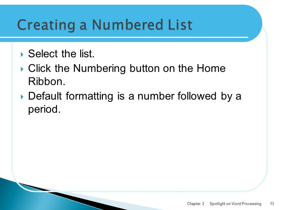  Select the list.  Click the Numbering button on the Home Ribbon.