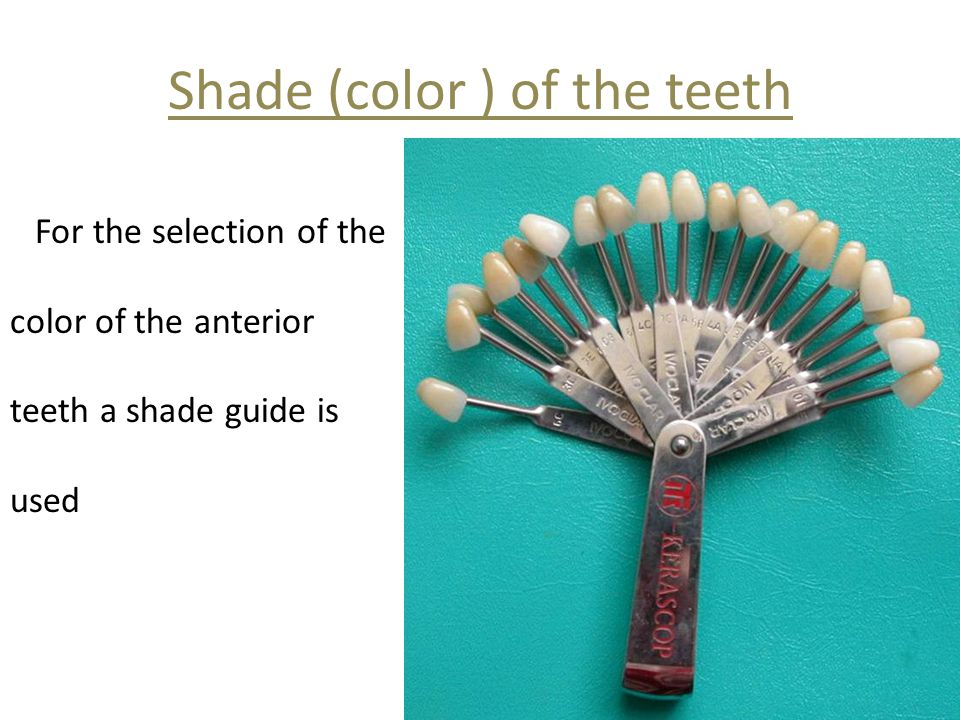 Shade (color ) of the teeth For the selection of the color of the anterior teeth a shade guide is used