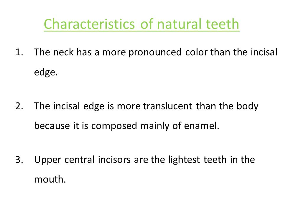 Characteristics of natural teeth 1.The neck has a more pronounced color than the incisal edge.