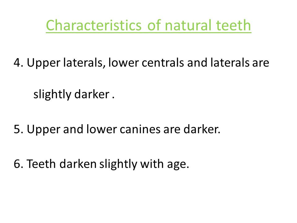 Characteristics of natural teeth 4.