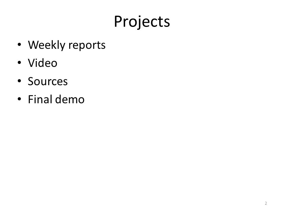 Projects Weekly reports Video Sources Final demo 2