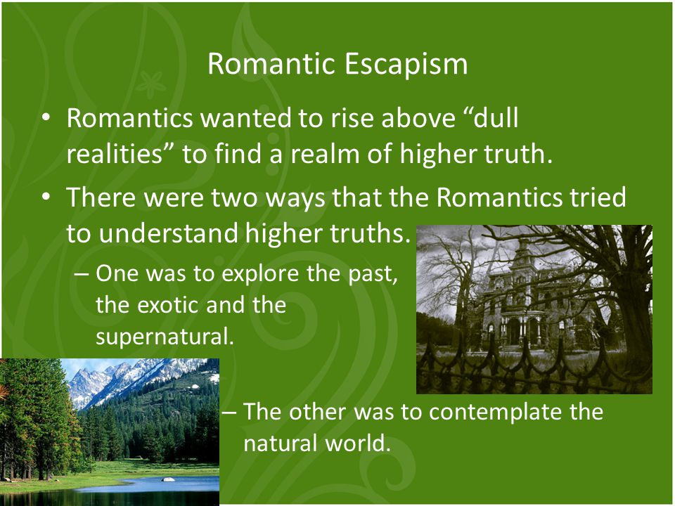Aspects of Romanticism Fireside Poets – appreciation of nature and imagination Transcendentalists – believed in the importance of the individual and living in harmony with nature Gothics/Darks – focused on the exotic and supernatural