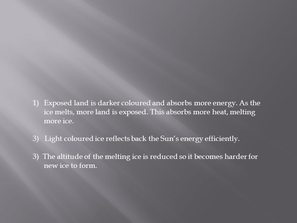 1)Exposed land is darker coloured and absorbs more energy.