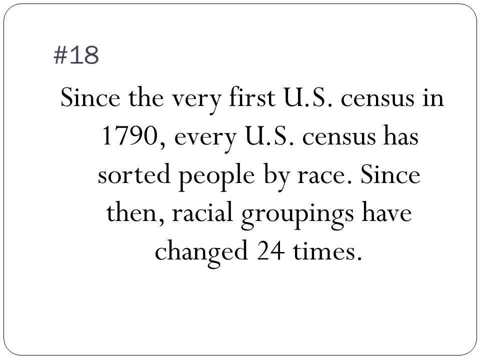 #18 Since the very first U.S.census in 1790, every U.S.