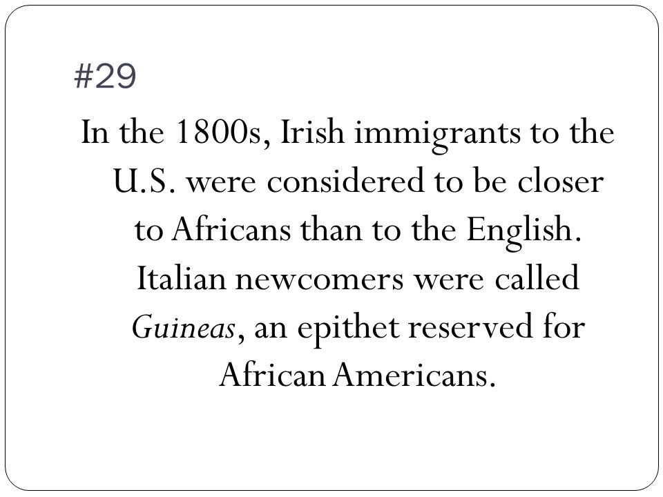 #29 In the 1800s, Irish immigrants to the U.S.