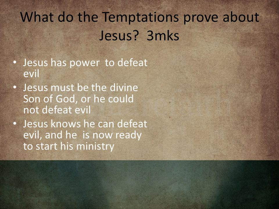 What do the Temptations prove about Jesus? 3mks Jesus has power to defeat evil Jesus must be the divine Son of God, or he could not defeat evil Jesus