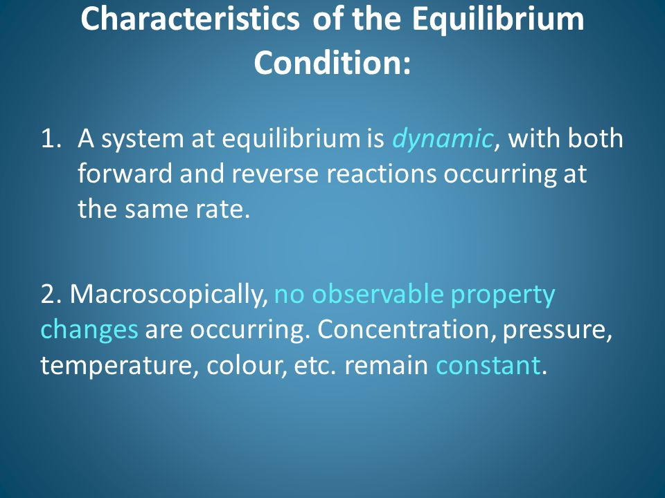 Characteristics of the Equilibrium Condition: 3.Equilibrium is reached spontaneously from either direction.