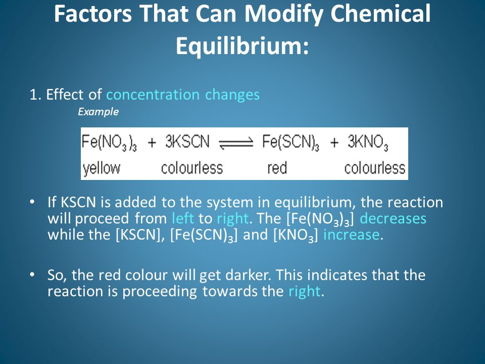 Factors That Can Modify Chemical Equilibrium: 1.