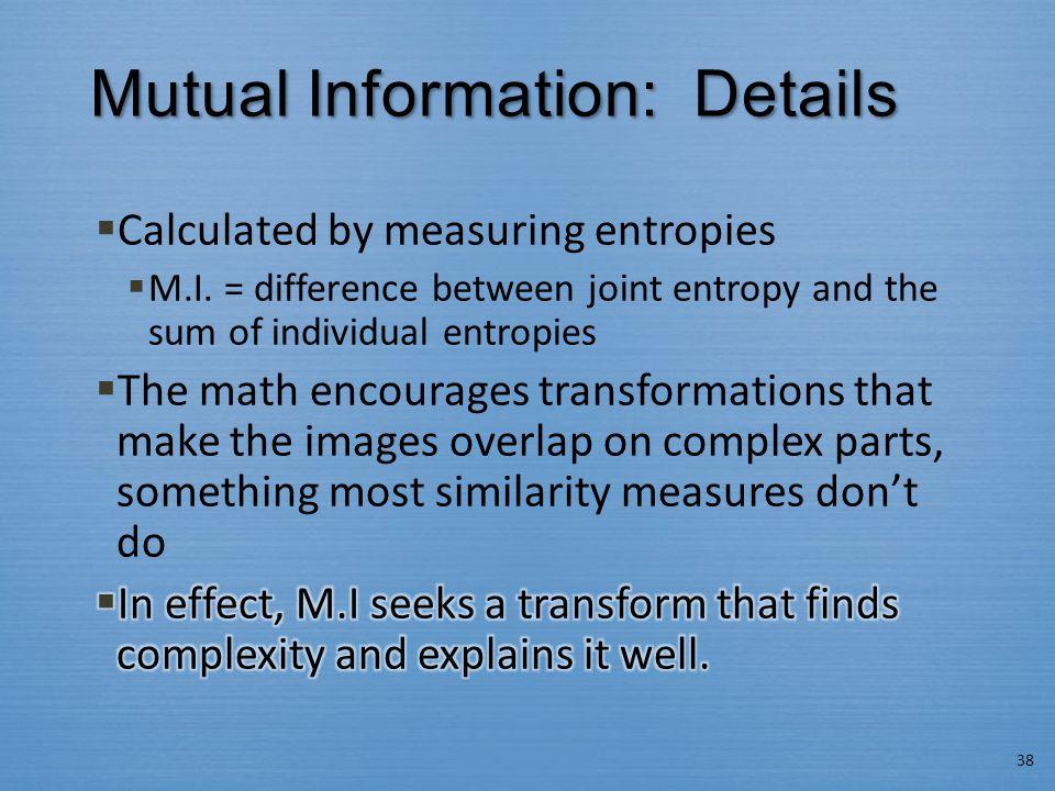 Mutual Information: Details 38