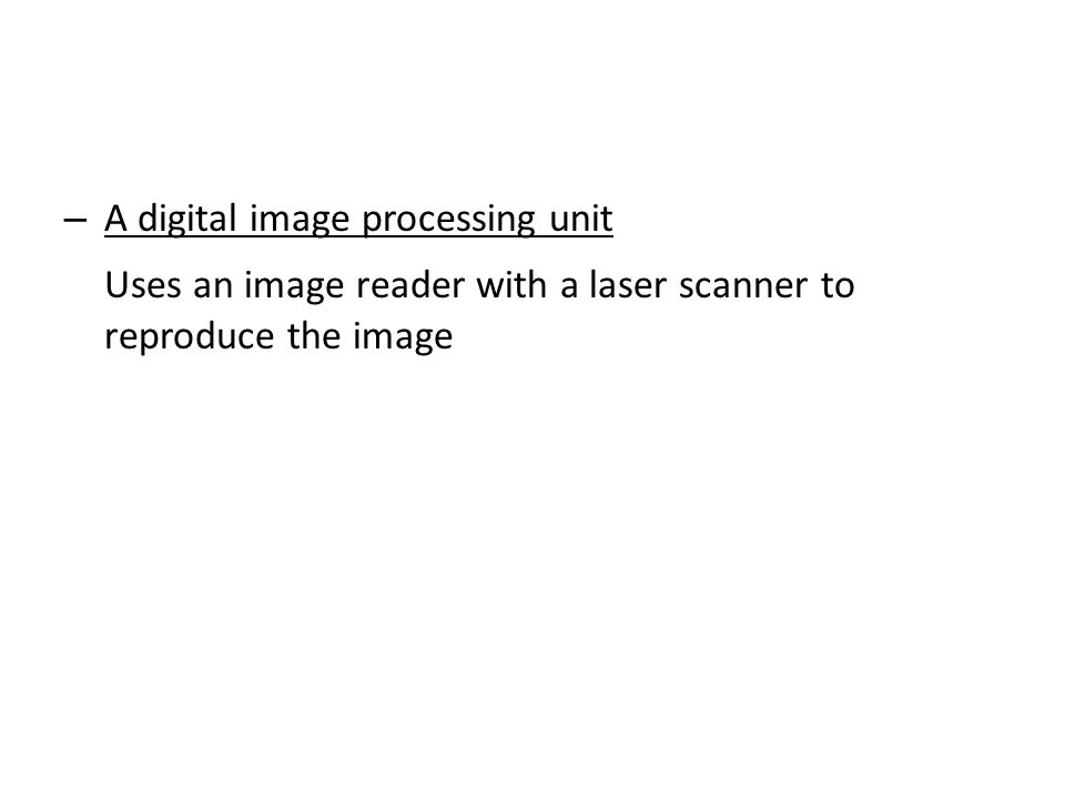 – A digital image processing unit Uses an image reader with a laser scanner to reproduce the image