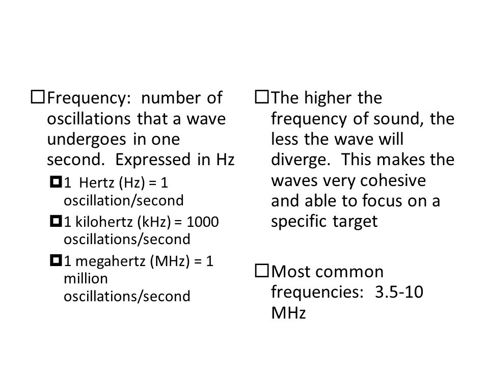  Frequency: number of oscillations that a wave undergoes in one second.