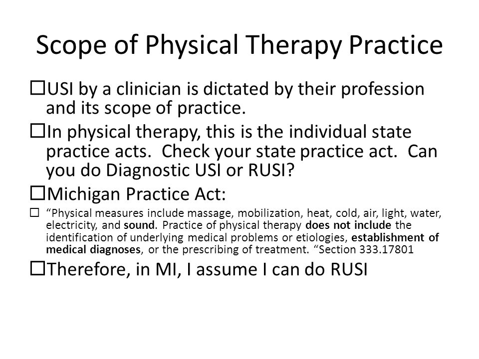 Scope of Physical Therapy Practice  USI by a clinician is dictated by their profession and its scope of practice.