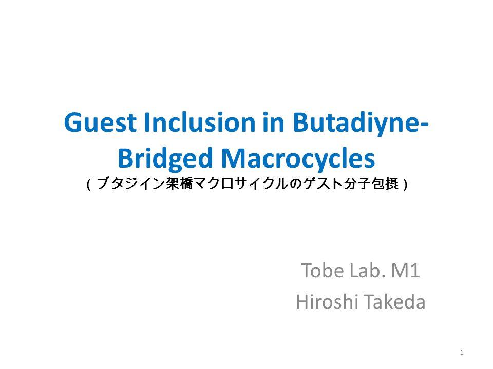 Guest Inclusion in Butadiyne- Bridged Macrocycles (ブタジイン架橋マクロサイクルのゲスト分子包摂) Tobe Lab.