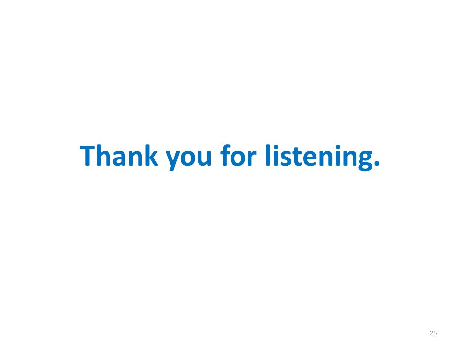 Thank you for listening. 25