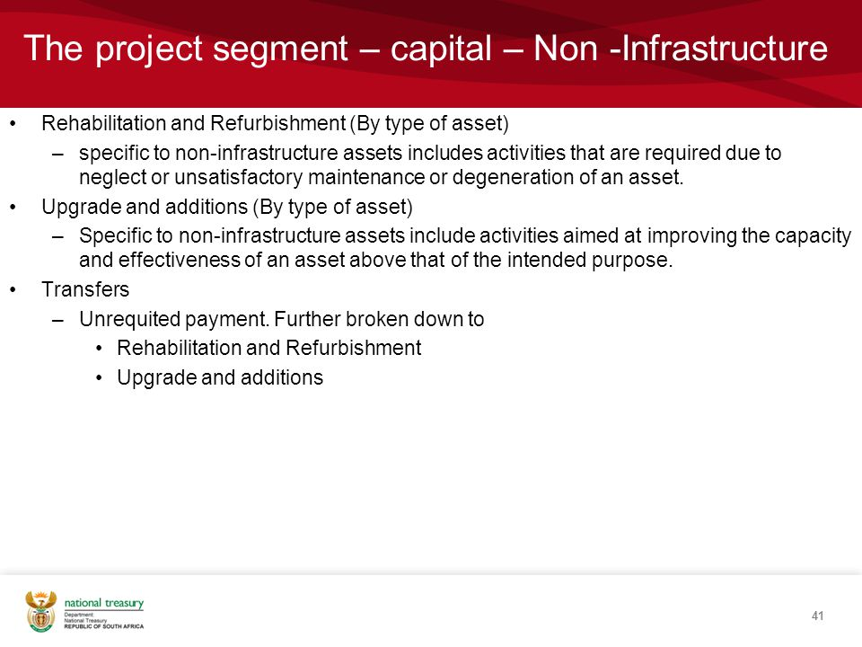 The project segment – capital – Non -Infrastructure Rehabilitation and Refurbishment (By type of asset) –specific to non-infrastructure assets includes activities that are required due to neglect or unsatisfactory maintenance or degeneration of an asset.