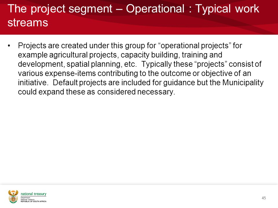 The project segment – Operational : Typical work streams Projects are created under this group for operational projects for example agricultural projects, capacity building, training and development, spatial planning, etc.