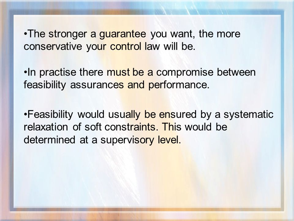 The stronger a guarantee you want, the more conservative your control law will be.