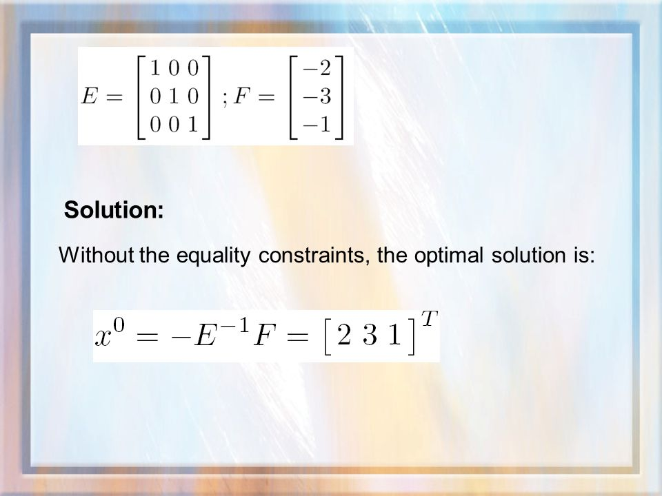 Solution: Without the equality constraints, the optimal solution is: