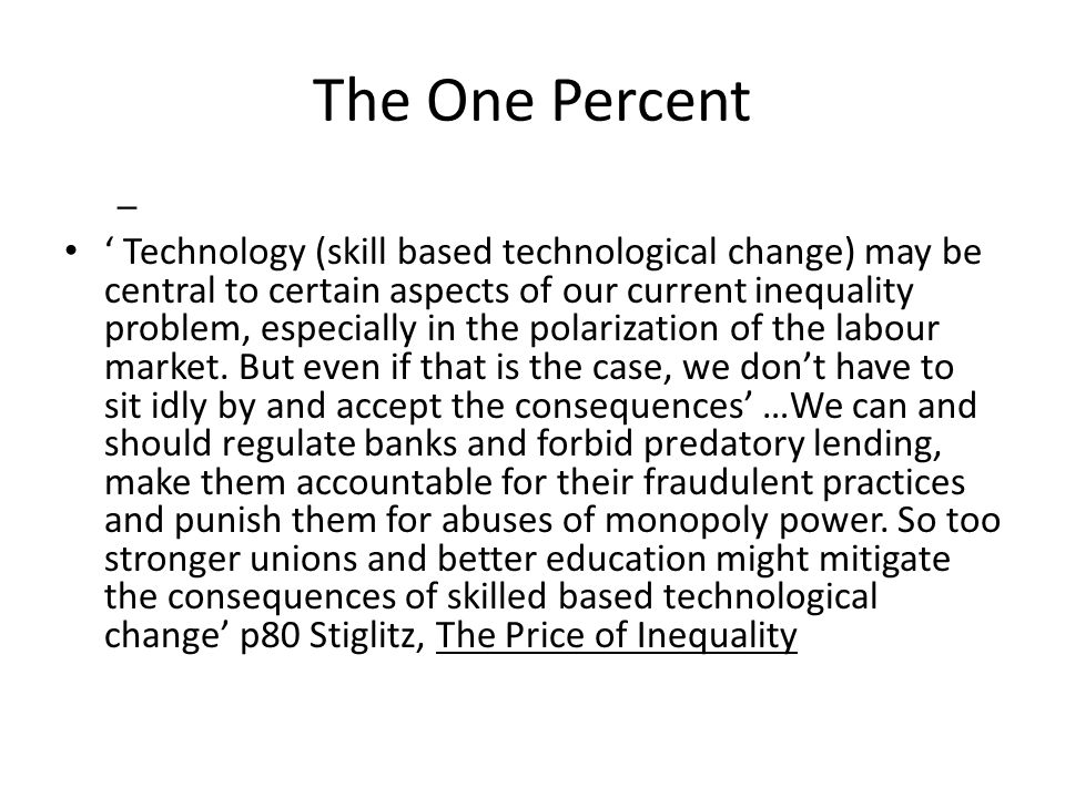 The One Percent – ' Technology (skill based technological change) may be central to certain aspects of our current inequality problem, especially in the polarization of the labour market.