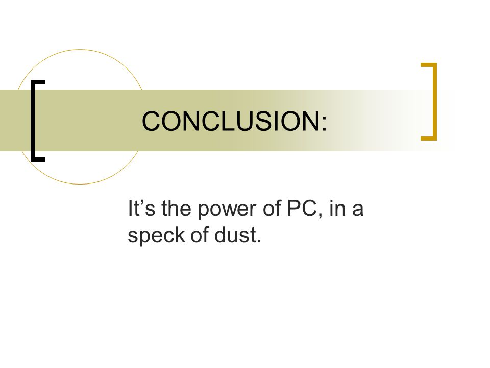 CONCLUSION: It's the power of PC, in a speck of dust.