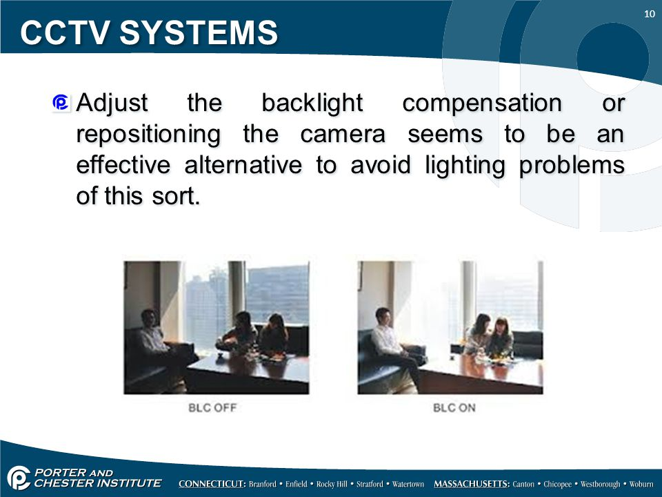 10 CCTV SYSTEMS Adjust the backlight compensation or repositioning the camera seems to be an effective alternative to avoid lighting problems of this